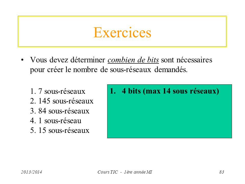 Exercices Vous devez déterminer combien de bits sont nécessaires pour créer le nombre de sous-réseaux demandés. 1. 7 sous-réseaux 2. 145 sous-réseaux