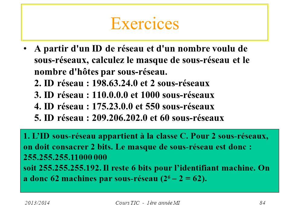 Exercices A partir d'un ID de réseau et d'un nombre voulu de sous-réseaux, calculez le masque de sous-réseau et le nombre d'hôtes par sous-réseau. 2.