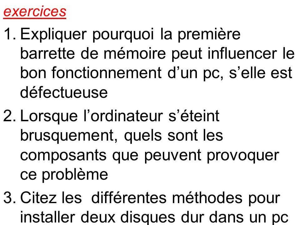exercices 1.Expliquer pourquoi la première barrette de mémoire peut influencer le bon fonctionnement dun pc, selle est défectueuse 2.Lorsque lordinate