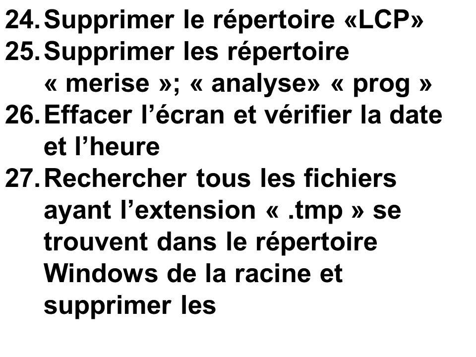 24.Supprimer le répertoire «LCP» 25.Supprimer les répertoire « merise »; « analyse» « prog » 26.Effacer lécran et vérifier la date et lheure 27.Recher