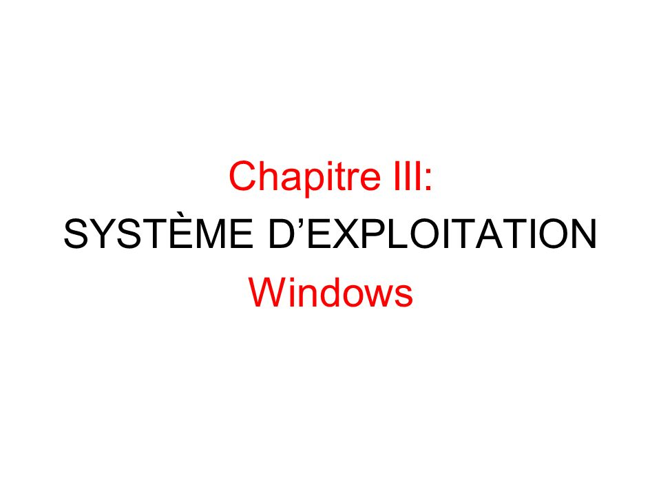 Chapitre III: SYSTÈME DEXPLOITATION Windows