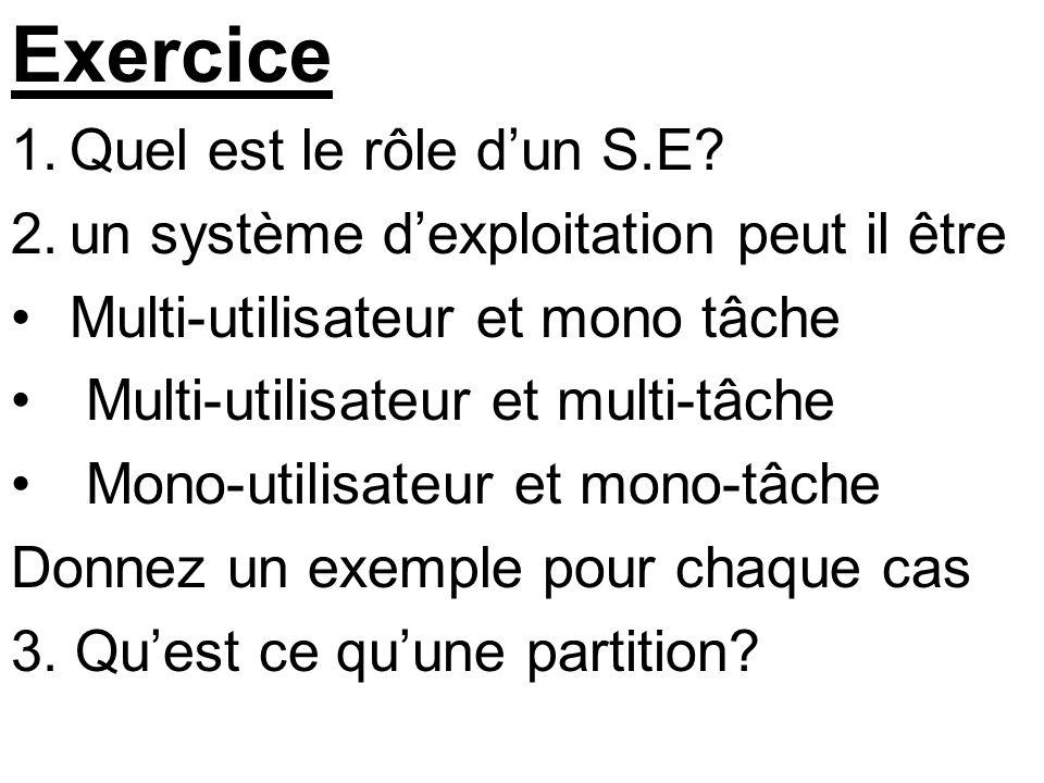 Exercice 1.Quel est le rôle dun S.E? 2.un système dexploitation peut il être Multi-utilisateur et mono tâche Multi-utilisateur et multi-tâche Mono-uti