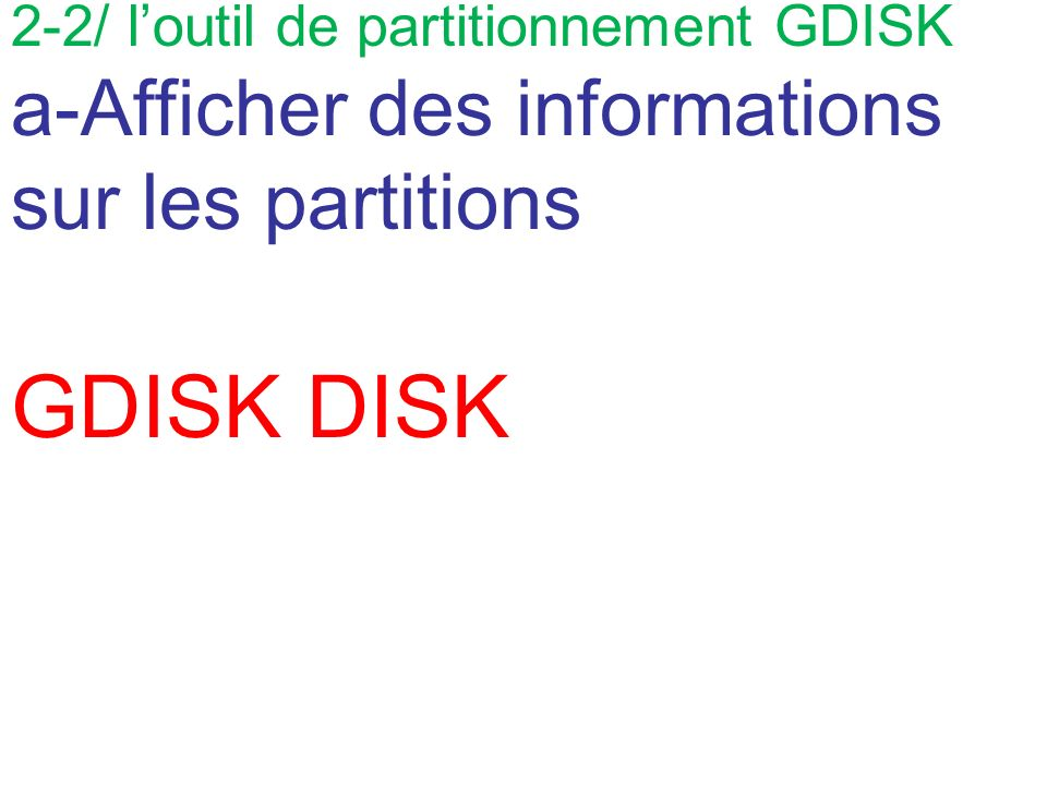 2-2/ loutil de partitionnement GDISK a-Afficher des informations sur les partitions GDISK DISK