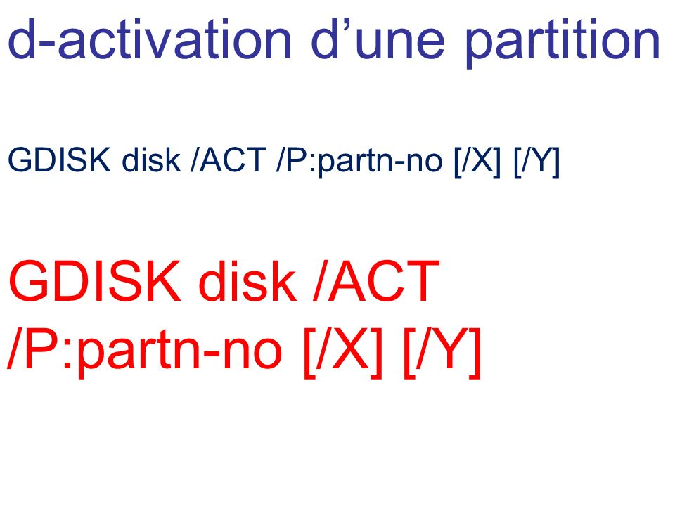 d-activation dune partition GDISK disk /ACT /P:partn-no [/X] [/Y]