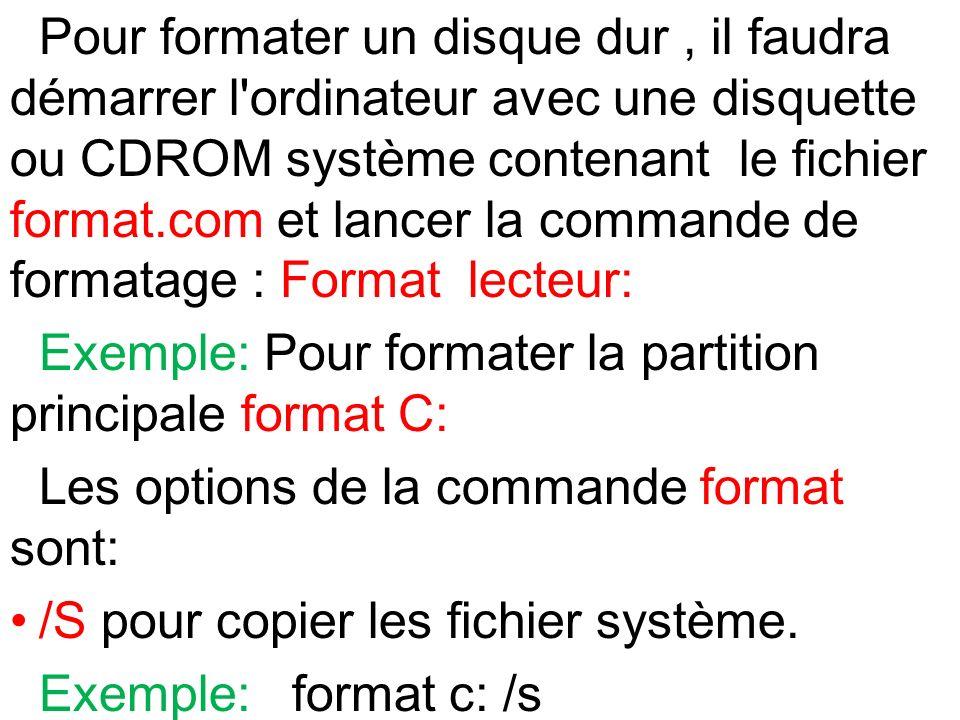 Pour formater un disque dur, il faudra démarrer l'ordinateur avec une disquette ou CDROM système contenant le fichier format.com et lancer la commande