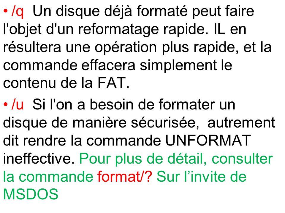 /q Un disque déjà formaté peut faire l'objet d'un reformatage rapide. IL en résultera une opération plus rapide, et la commande effacera simplement le