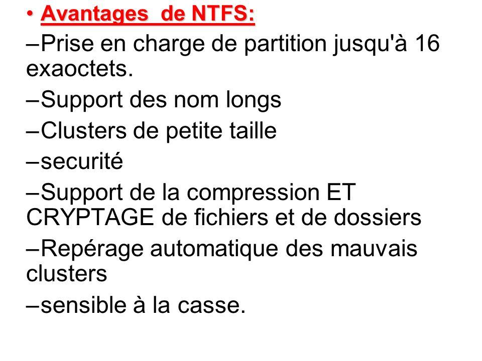 Avantages de NTFS:Avantages de NTFS: –Prise en charge de partition jusqu'à 16 exaoctets. –Support des nom longs –Clusters de petite taille –securité –