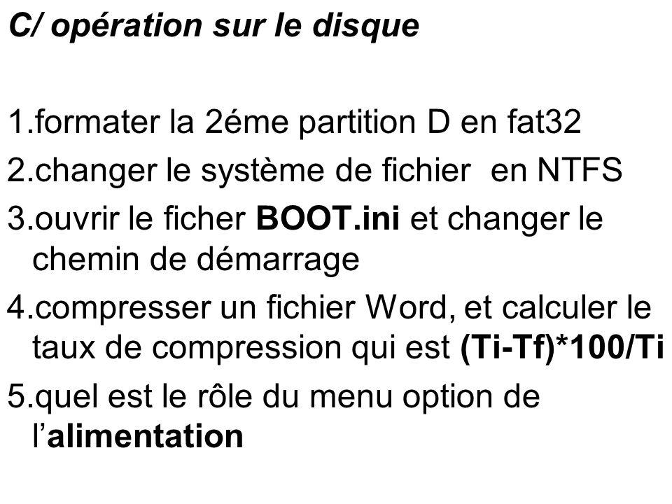 C/ opération sur le disque 1.formater la 2éme partition D en fat32 2.changer le système de fichier en NTFS 3.ouvrir le ficher BOOT.ini et changer le c