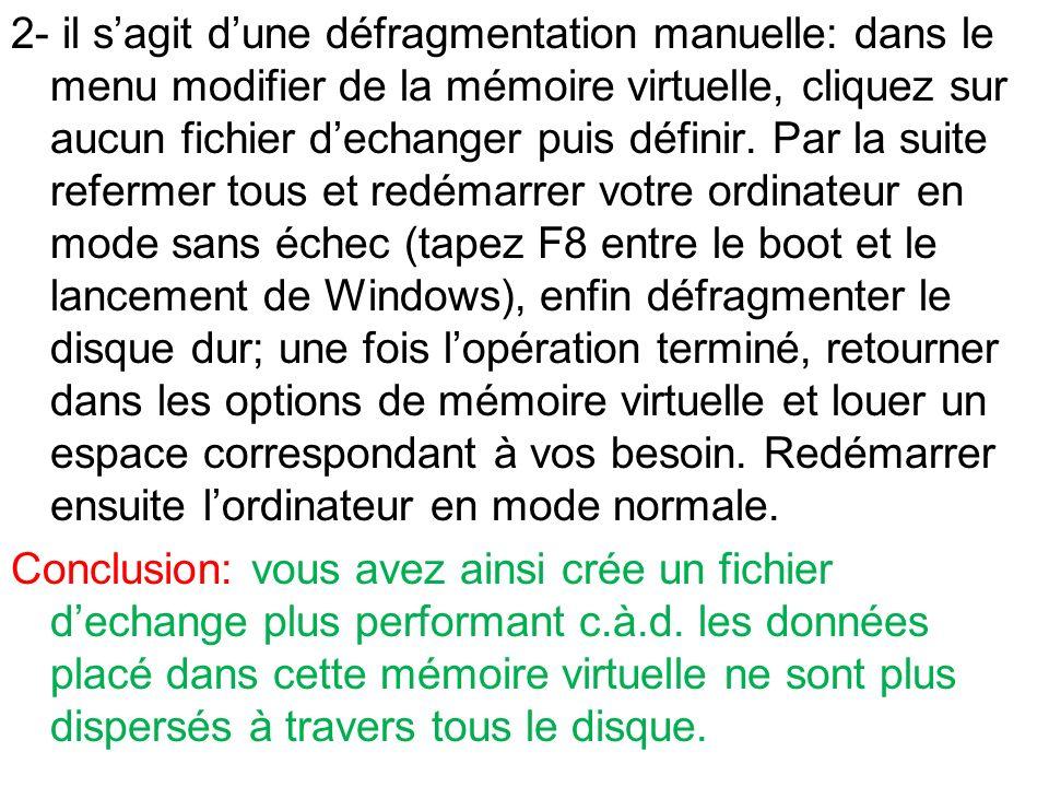 2- il sagit dune défragmentation manuelle: dans le menu modifier de la mémoire virtuelle, cliquez sur aucun fichier dechanger puis définir. Par la sui