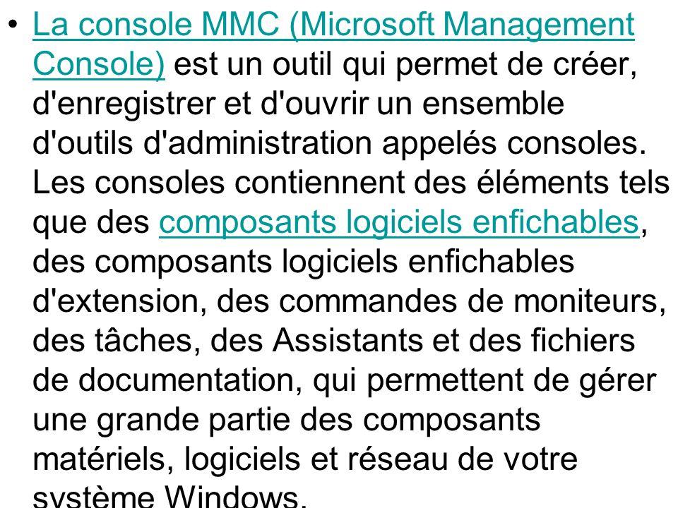 La console MMC (Microsoft Management Console) est un outil qui permet de créer, d'enregistrer et d'ouvrir un ensemble d'outils d'administration appelé