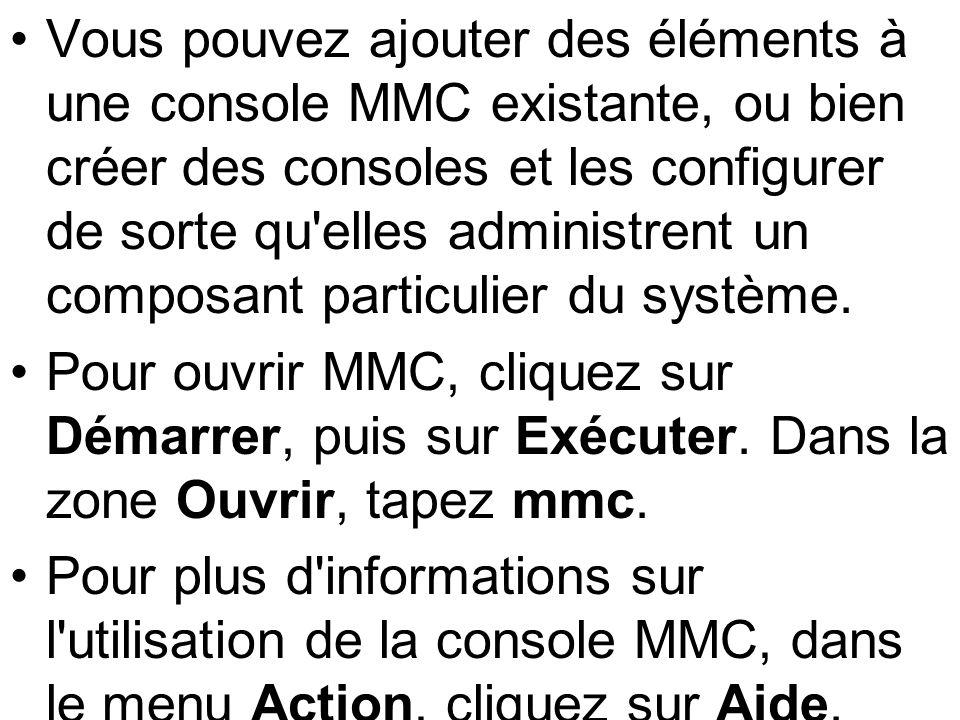 Vous pouvez ajouter des éléments à une console MMC existante, ou bien créer des consoles et les configurer de sorte qu'elles administrent un composant