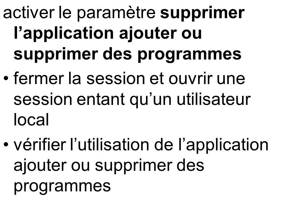 activer le paramètre supprimer lapplication ajouter ou supprimer des programmes fermer la session et ouvrir une session entant quun utilisateur local