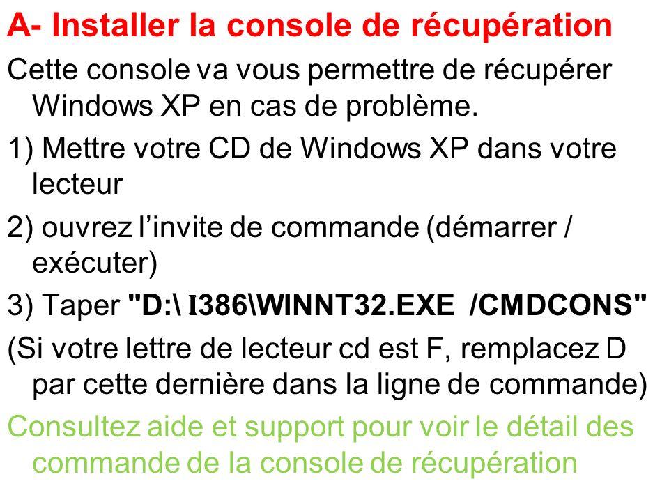 A- Installer la console de récupération Cette console va vous permettre de récupérer Windows XP en cas de problème. 1) Mettre votre CD de Windows XP d