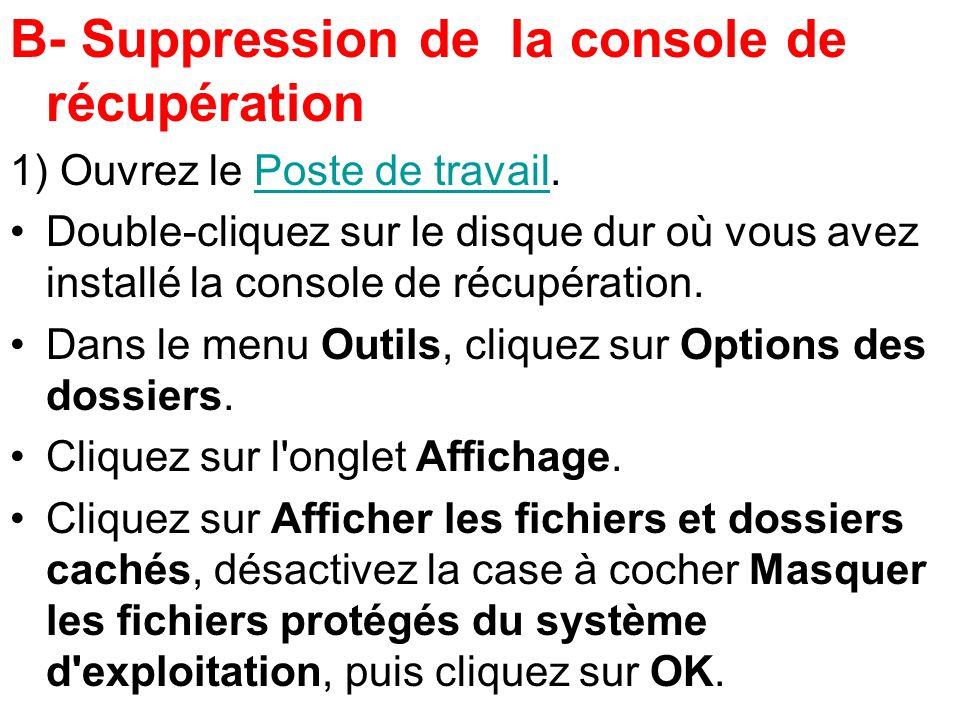 B- Suppression de la console de récupération 1) Ouvrez le Poste de travail.Poste de travail Double-cliquez sur le disque dur où vous avez installé la