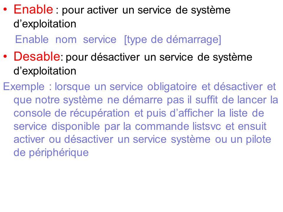 Enable : pour activer un service de système dexploitation Enable nom service [type de démarrage] Desable : pour désactiver un service de système dexpl