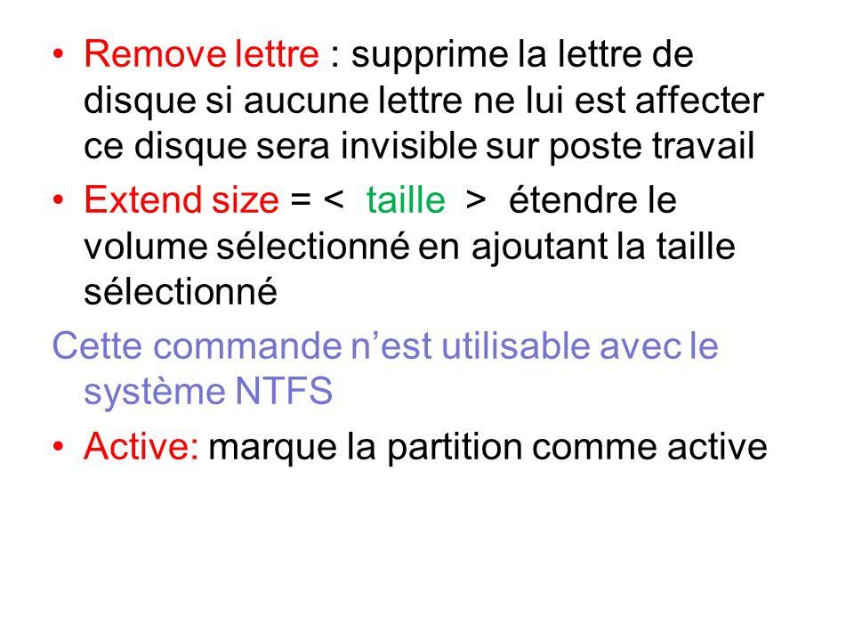 Remove lettre : supprime la lettre de disque si aucune lettre ne lui est affecter ce disque sera invisible sur poste travail Extend size = étendre le