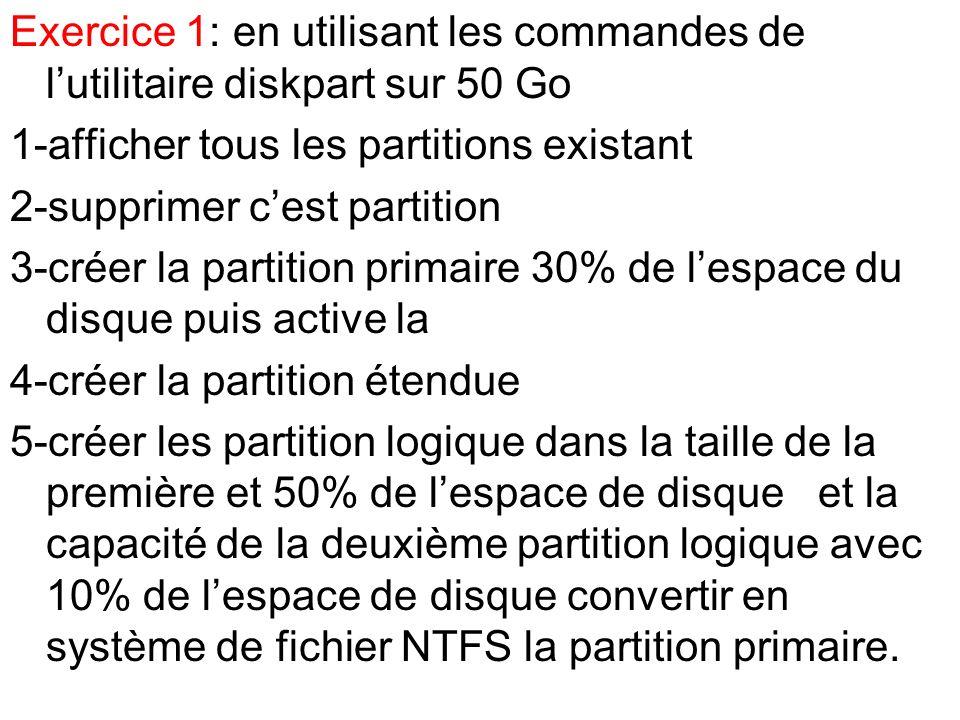 Exercice 1: en utilisant les commandes de lutilitaire diskpart sur 50 Go 1-afficher tous les partitions existant 2-supprimer cest partition 3-créer la