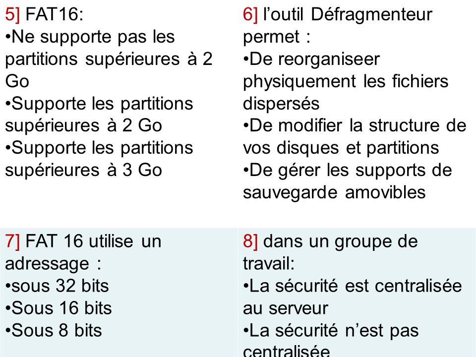 5] FAT16: Ne supporte pas les partitions supérieures à 2 Go Supporte les partitions supérieures à 2 Go Supporte les partitions supérieures à 3 Go 6] l