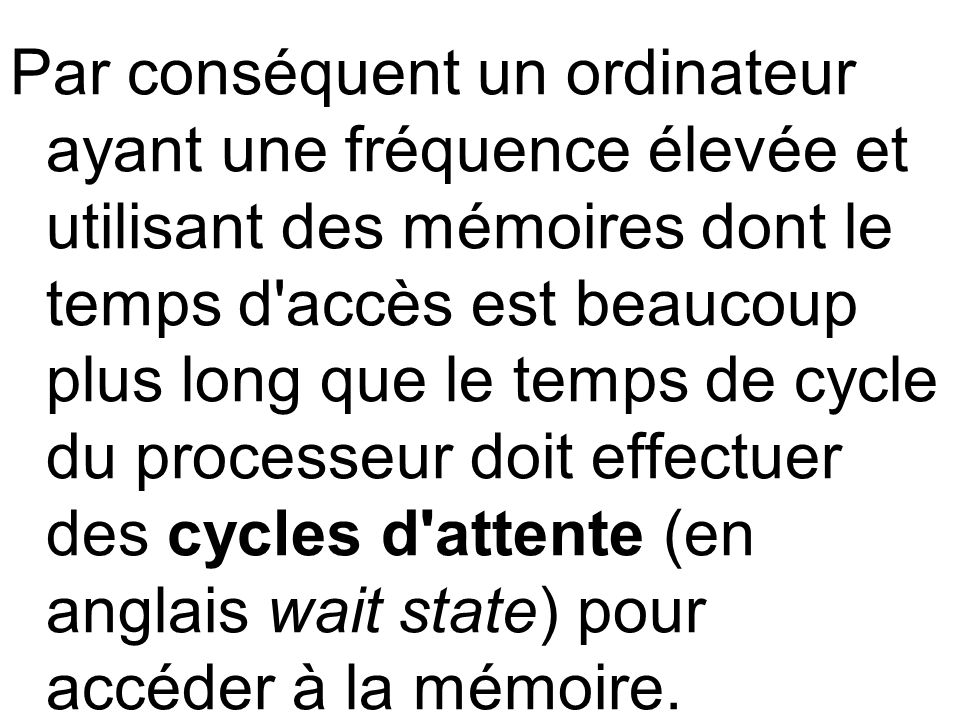 Par conséquent un ordinateur ayant une fréquence élevée et utilisant des mémoires dont le temps d'accès est beaucoup plus long que le temps de cycle d