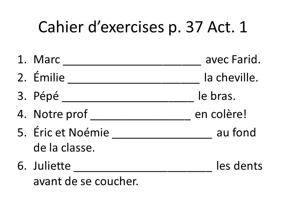 Cahier dexercises p.37 Act. 1 1.Marc ______________________ avec Farid.