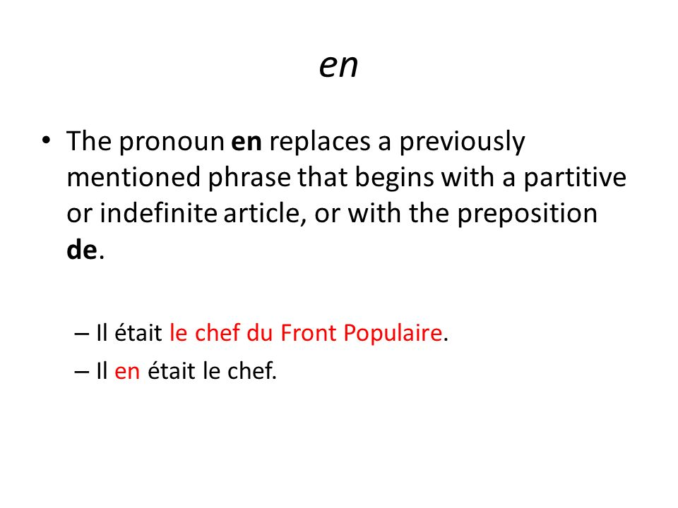 en The pronoun en replaces a previously mentioned phrase that begins with a partitive or indefinite article, or with the preposition de. – Il était le