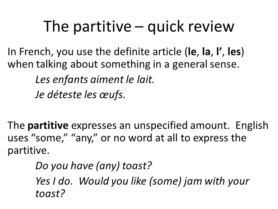 The partitive – quick review In French, you use the definite article (le, la, l, les) when talking about something in a general sense. Les enfants aim