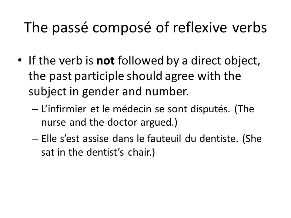 The passé composé of reflexive verbs If the verb is not followed by a direct object, the past participle should agree with the subject in gender and n