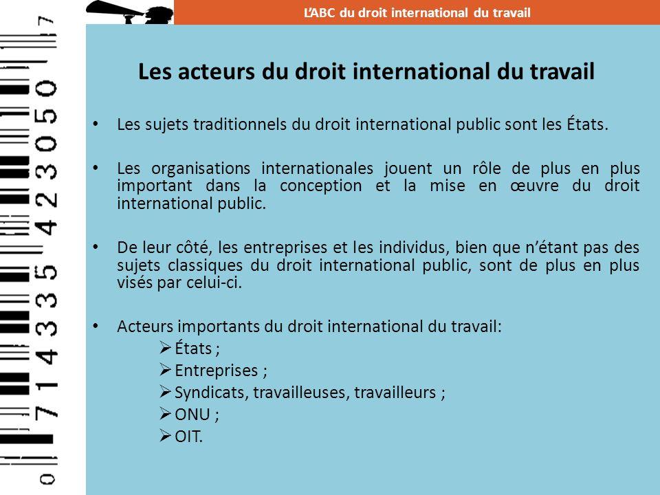 Les acteurs du droit international du travail Les sujets traditionnels du droit international public sont les États. Les organisations internationales
