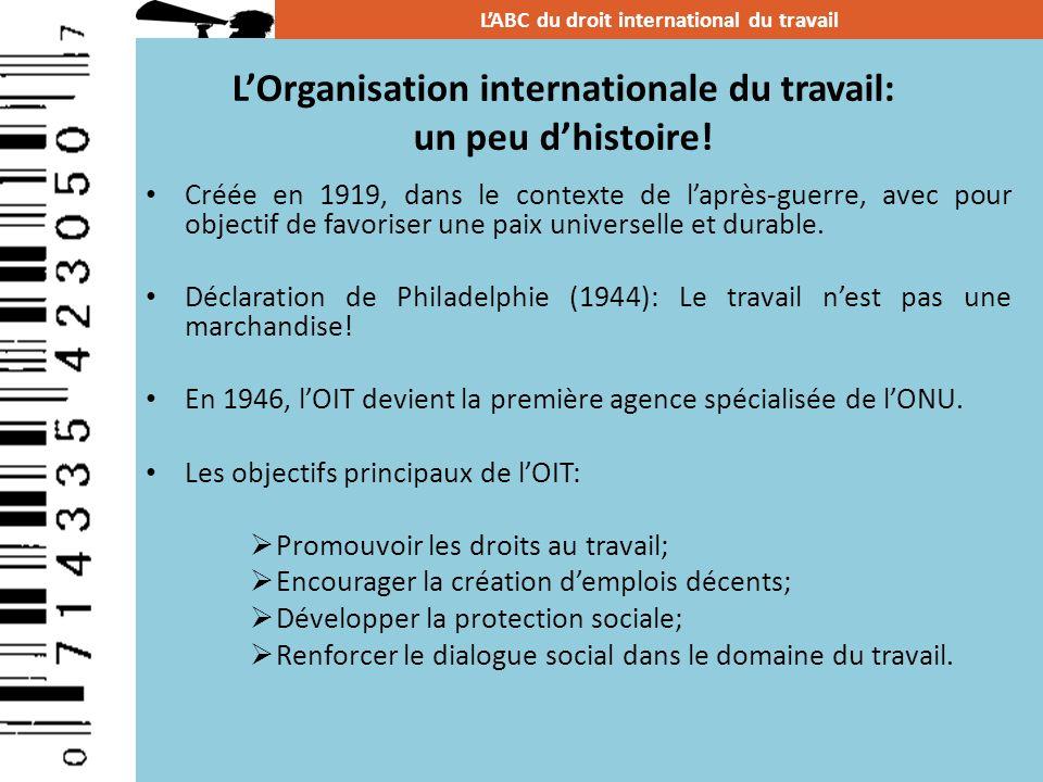 LOrganisation internationale du travail: un peu dhistoire! Créée en 1919, dans le contexte de laprès-guerre, avec pour objectif de favoriser une paix