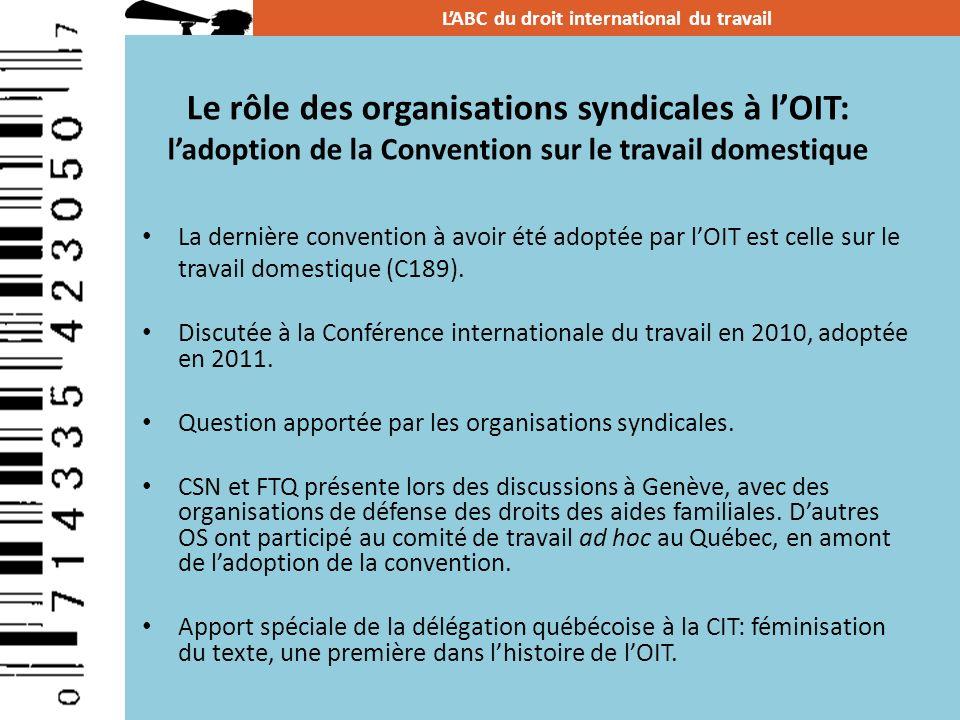 Le rôle des organisations syndicales à lOIT: ladoption de la Convention sur le travail domestique La dernière convention à avoir été adoptée par lOIT