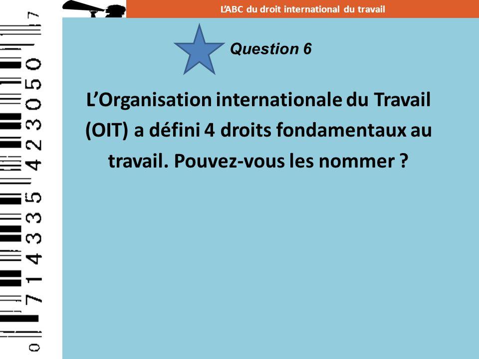 LOrganisation internationale du Travail (OIT) a défini 4 droits fondamentaux au travail. Pouvez-vous les nommer ? LABC du droit international du trava