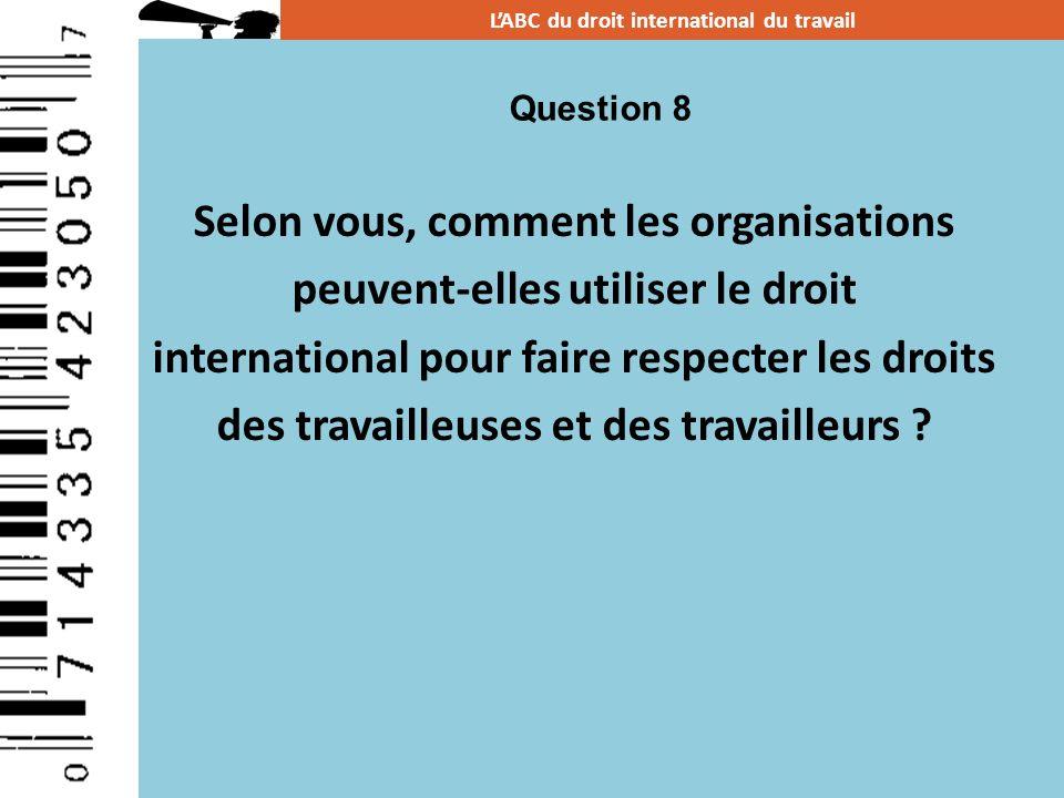 Selon vous, comment les organisations peuvent-elles utiliser le droit international pour faire respecter les droits des travailleuses et des travaille