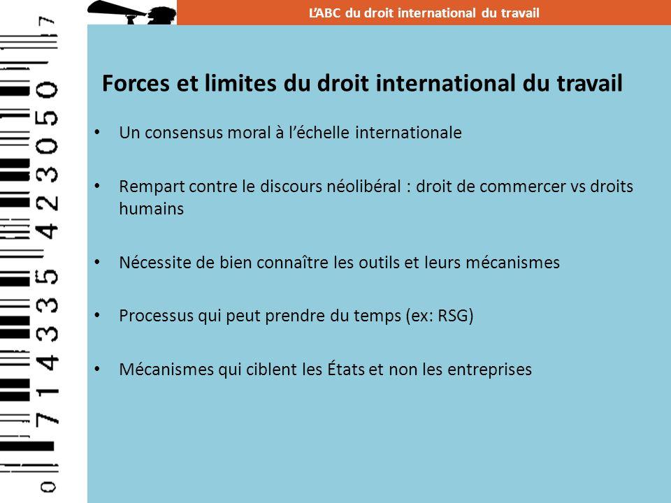 Forces et limites du droit international du travail Un consensus moral à léchelle internationale Rempart contre le discours néolibéral : droit de comm