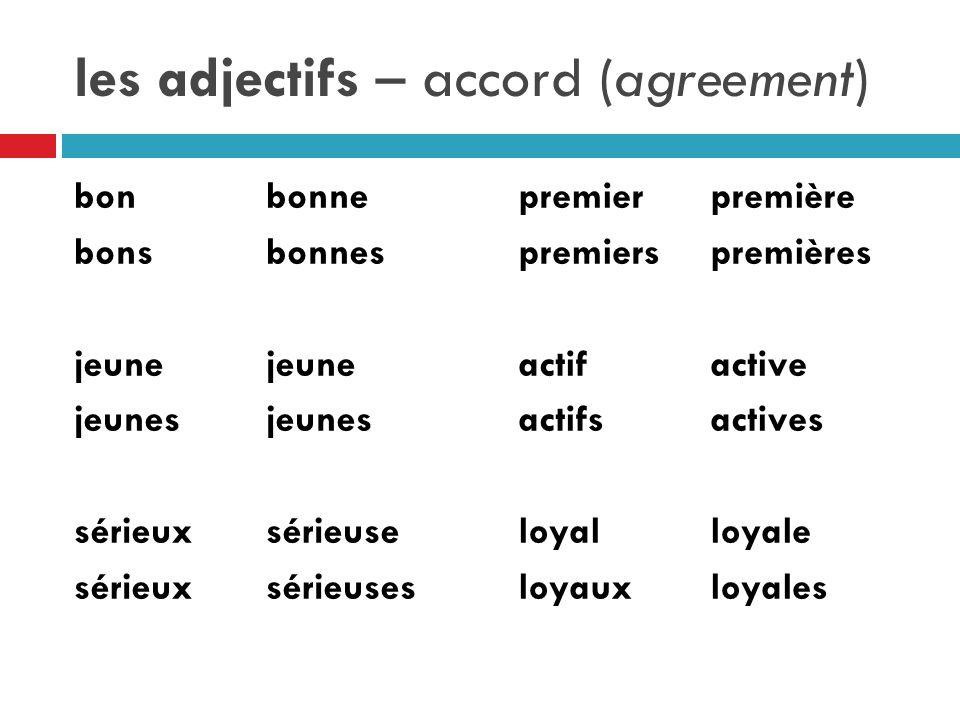 les adjectifs – accord (agreement) bonbonne bonsbonnesjeunejeunes sérieux sérieuse sérieux sérieuses premierpremière premierspremières actifactive actifsactives loyalloyale loyauxloyales