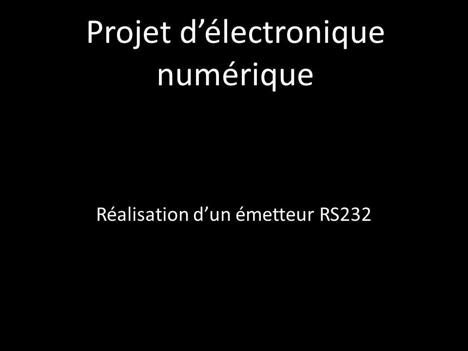 Cahier des charges : Lobjectif de ce projet est de réaliser un émetteur utilisant le protocole série, RS232.