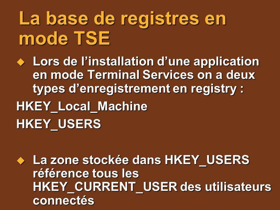 La base de registres en mode TSE Lors de linstallation dune application en mode Terminal Services on a deux types denregistrement en registry : Lors d