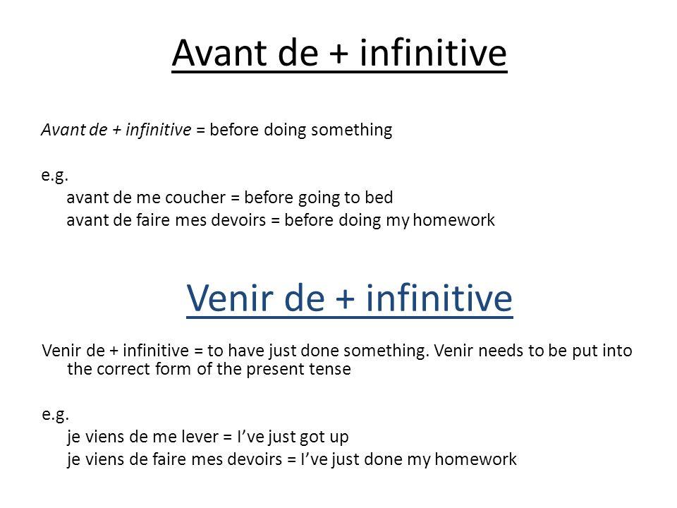 Avant de + infinitive Avant de + infinitive = before doing something e.g. avant de me coucher = before going to bed avant de faire mes devoirs = befor