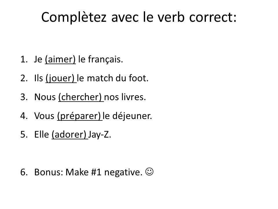 Complètez avec le verb correct: 1.Je (aimer) le français. 2.Ils (jouer) le match du foot. 3.Nous (chercher) nos livres. 4.Vous (préparer) le déjeuner.