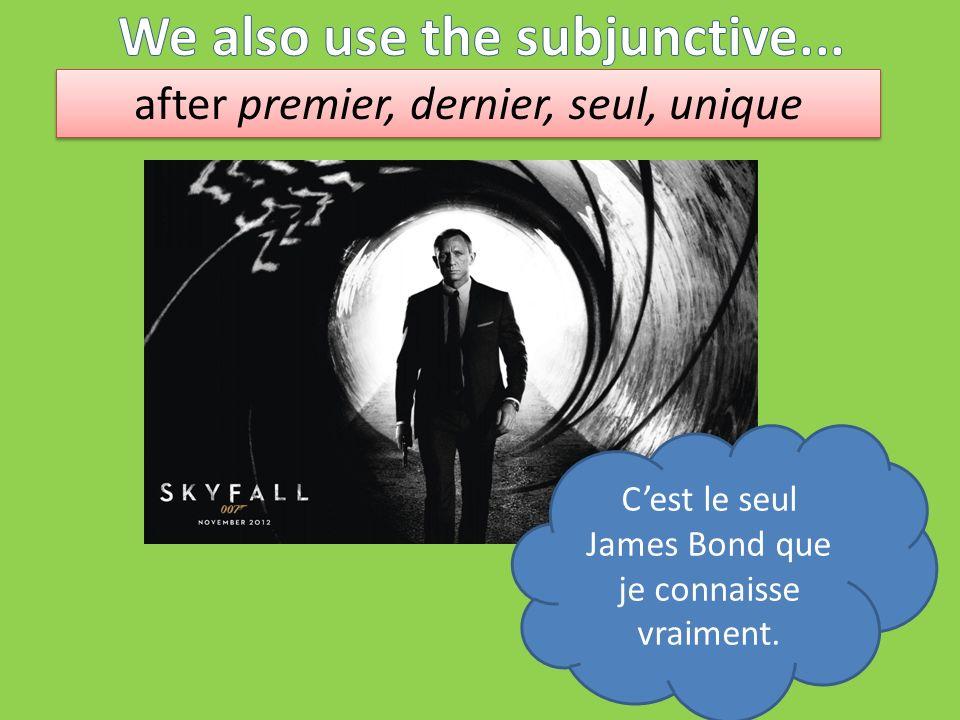 after premier, dernier, seul, unique Cest le seul James Bond que je connaisse vraiment.