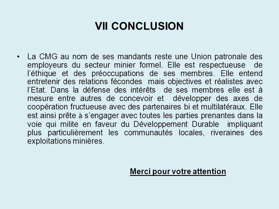 VII CONCLUSION La CMG au nom de ses mandants reste une Union patronale des employeurs du secteur minier formel. Elle est respectueuse de léthique et d