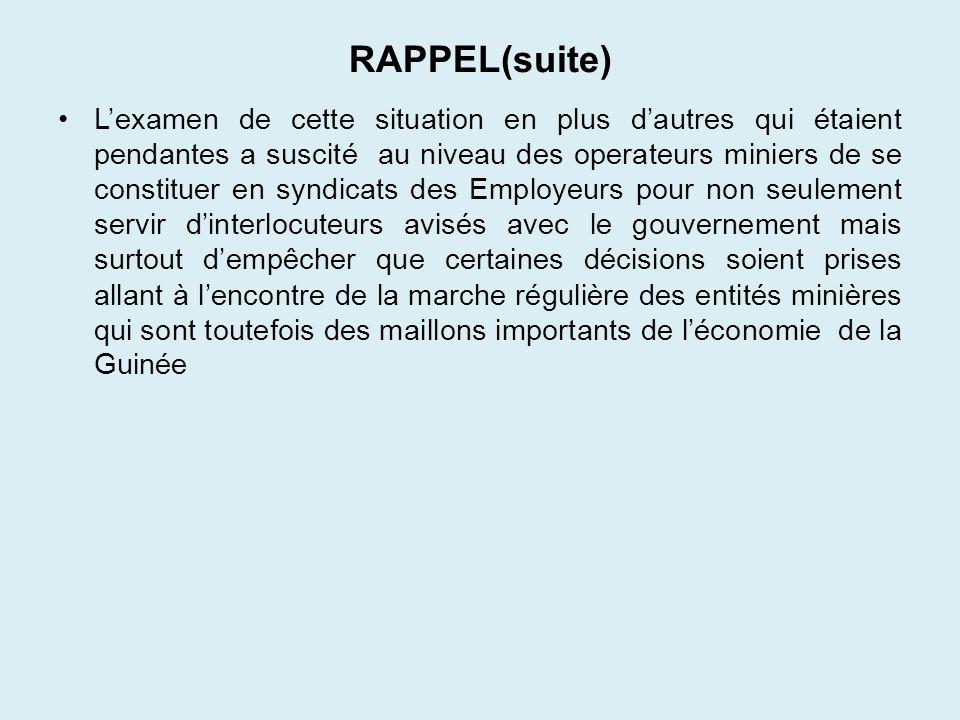 RAPPEL(suite) Lexamen de cette situation en plus dautres qui étaient pendantes a suscité au niveau des operateurs miniers de se constituer en syndicat