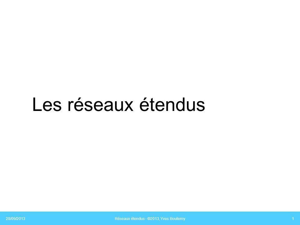 Les réseaux étendus 28/09/2013 Réseaux étendus - ©2013, Yves Boutemy 1