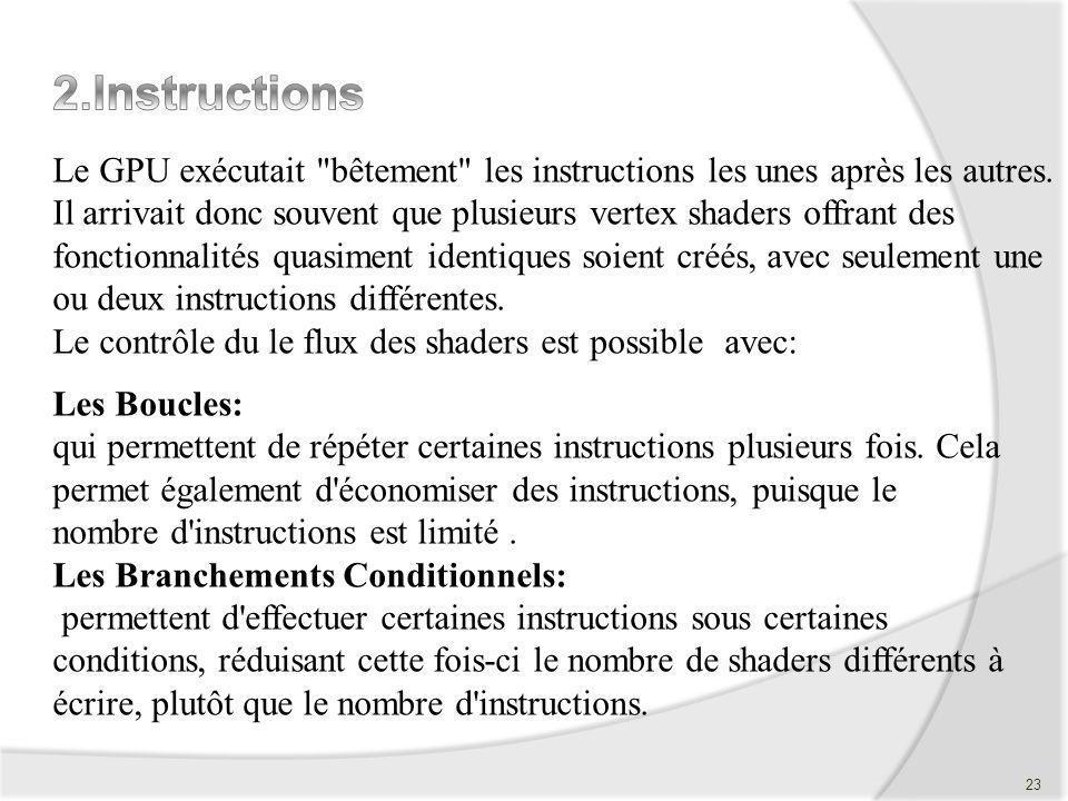 Les Boucles: qui permettent de répéter certaines instructions plusieurs fois. Cela permet également d'économiser des instructions, puisque le nombre d