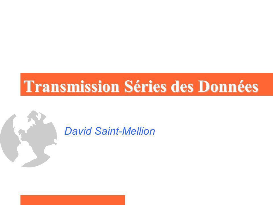 Transmission Séries des Données David Saint-Mellion