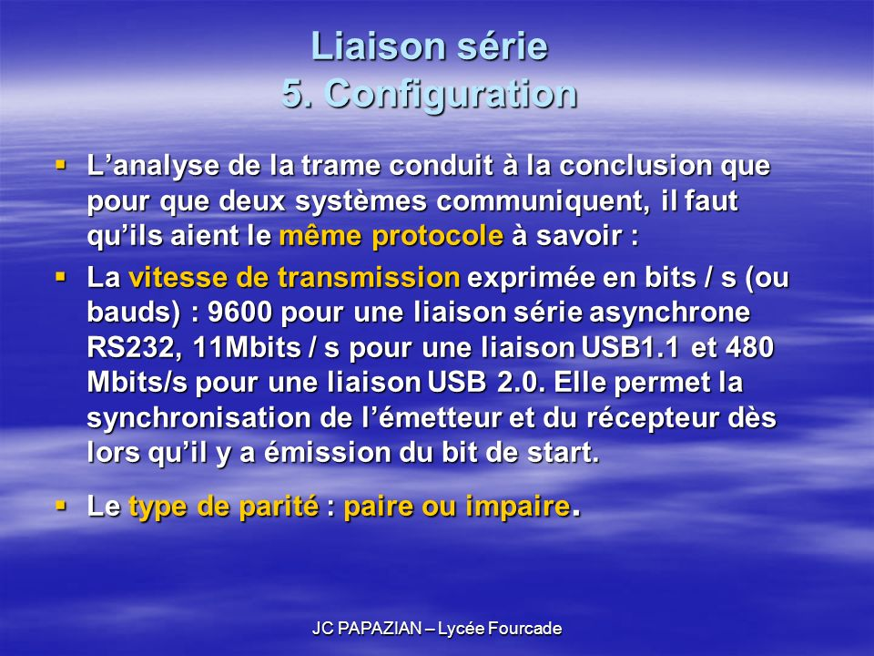 JC PAPAZIAN – Lycée Fourcade Liaison série 5. Configuration Lanalyse de la trame conduit à la conclusion que pour que deux systèmes communiquent, il f