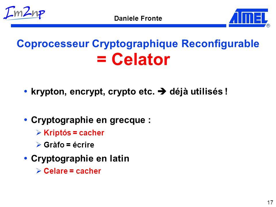 Daniele Fronte 17 Coprocesseur Cryptographique Reconfigurable krypton, encrypt, crypto etc. déjà utilisés ! Cryptographie en grecque : Kriptós = cache