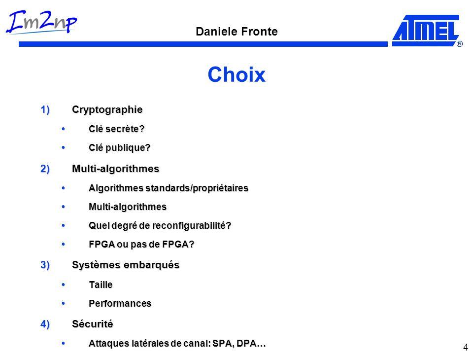 Daniele Fronte 4 Choix 1)Cryptographie Clé secrète? Clé secrète? Clé publique? Clé publique? 2)Multi-algorithmes Algorithmes standards/propriétaires A
