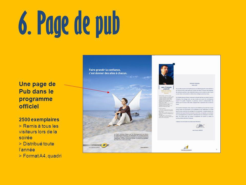 6. Page de pub Une page de Pub dans le programme officiel 2500 exemplaires > Remis à tous les visiteurs lors de la soirée > Distribué toute lannée > F