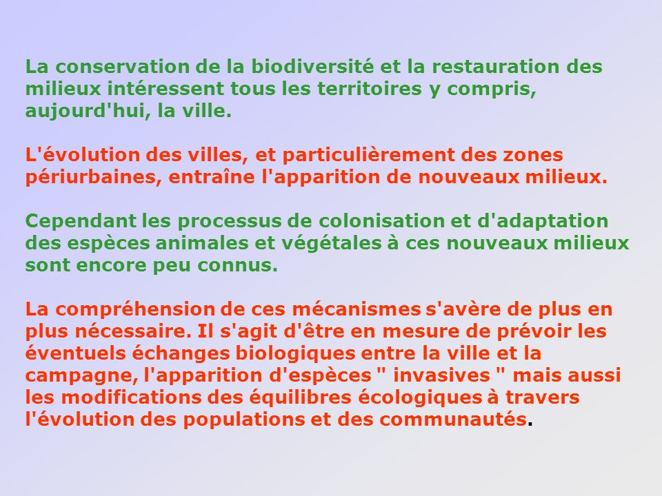 La conservation de la biodiversité et la restauration des milieux intéressent tous les territoires y compris, aujourd'hui, la ville. L'évolution des v