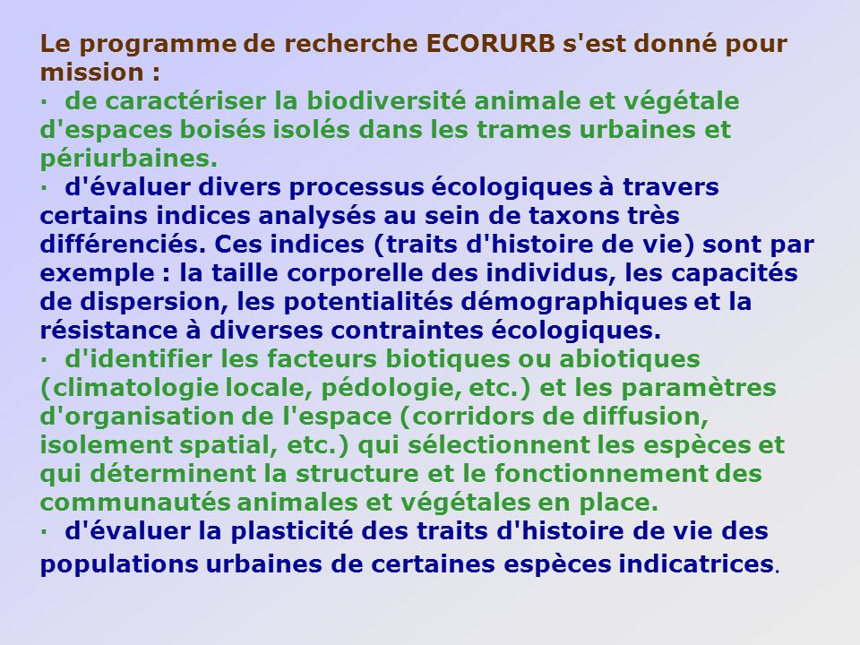 Le programme de recherche ECORURB s est donné pour mission : · de caractériser la biodiversité animale et végétale d espaces boisés isolés dans les trames urbaines et périurbaines.